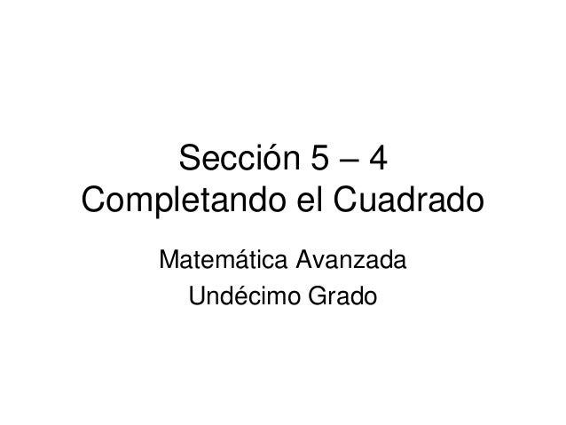 Sección 5 – 4 Completando el Cuadrado Matemática Avanzada Undécimo Grado