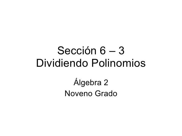 Sección 6 – 3 Dividiendo Polinomios Álgebra 2 Noveno Grado