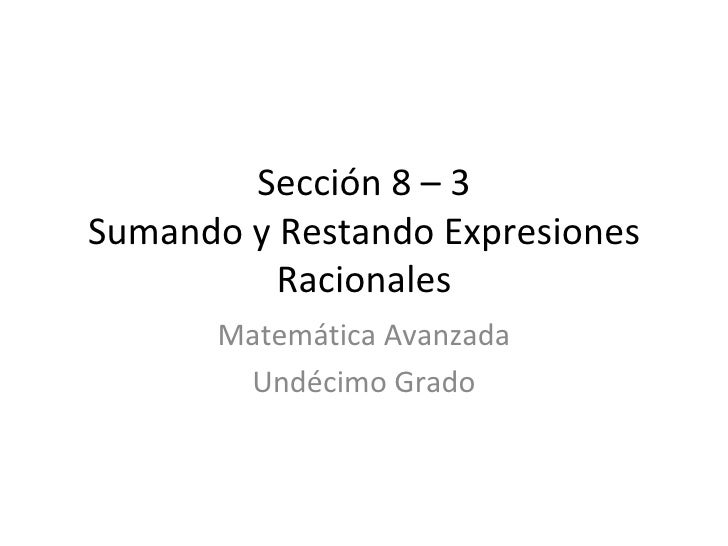 Sección 8 – 3 Sumando y Restando Expresiones Racionales Matemática Avanzada Undécimo Grado