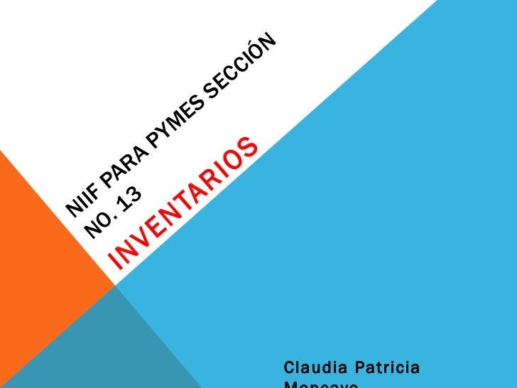 NIIF PARA PYMES SECCIÓN NO. 13 INVENTARIOS Claudia Patricia Moncayo