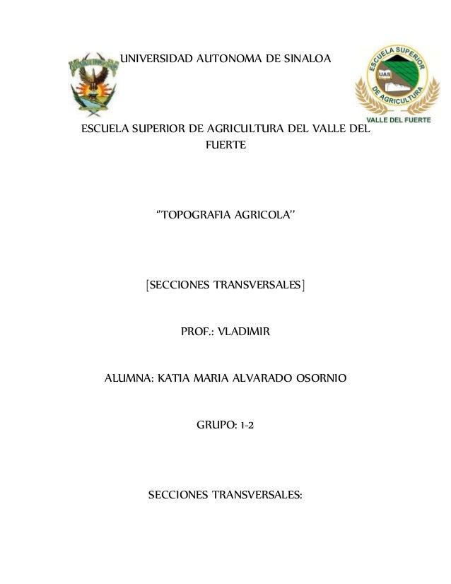 UNIVERSIDAD AUTONOMA DE SINALOA ESCUELA SUPERIOR DE AGRICULTURA DEL VALLE DEL FUERTE ''TOPOGRAFIA AGRICOLA'' [SECCIONES TR...