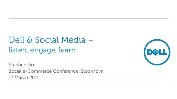 Dell & Social Media –listen, engage, learn<br />Stephen Jio<br />Social e-Commerce Conference, Stockholm<br />17 March 201...