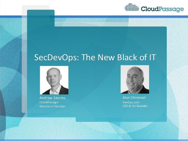 SecDevOps: The New Black of IT Andrew Storms CloudPassage Director of DevOps Alan Shimmel DevOps.com CEO & Co-founder