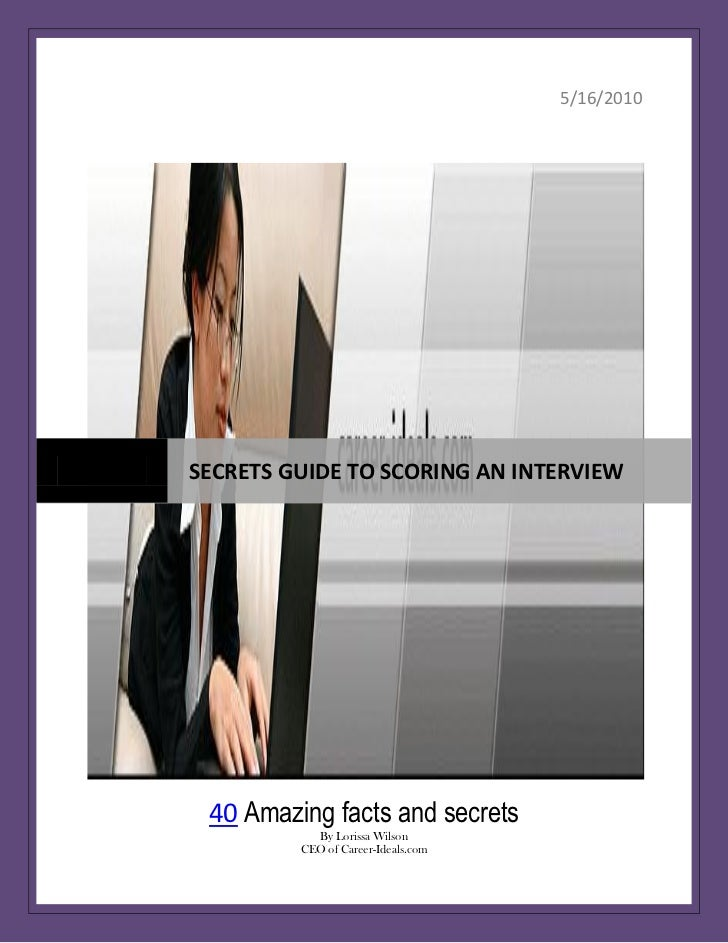Page  1                                    5/16/2010SECRETS GUIDE TO SCORING AN INTERVIEW 40 Amazing facts and secrets    ...