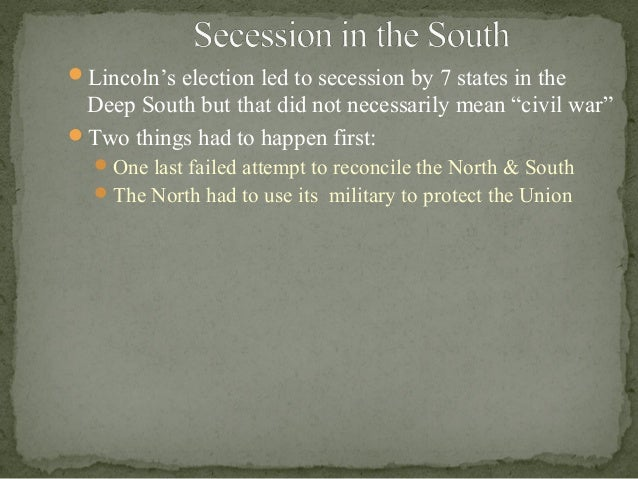 """what arguments did secessionists develop to justify leaving the union 3 as far back as 1856, mr lincoln had told a republican convention in illinois: """" we say to the southern disunionists, we won't go out of the union, and you shan't """"4 southern failure to abide he later wrote: """"mr lincoln did not believe, could not be made to believe, that the south meant secession and war when i told him."""
