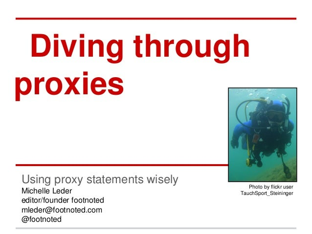Diving through proxies Using proxy statements wisely Michelle Leder editor/founder footnoted mleder@footnoted.com @footnot...