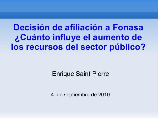 Decisión de afiliación a Fonasa¿Cuánto influye el aumento delos recursos del sector público?Enrique Saint Pierre4 de septi...