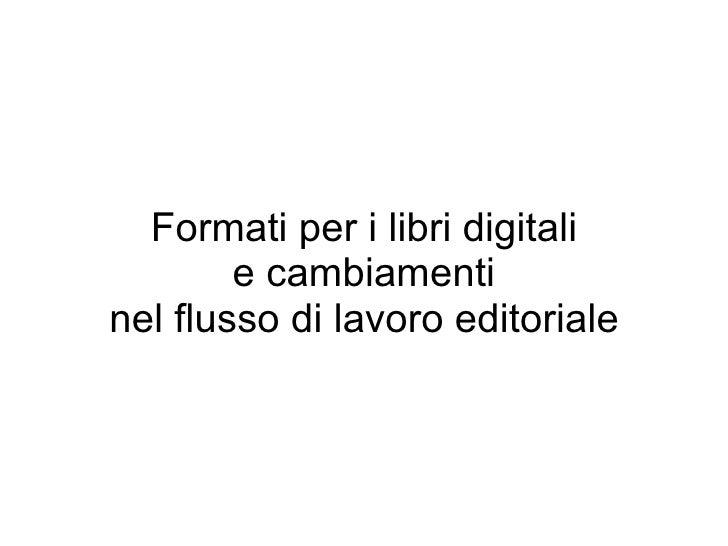 Formati per i libri digitali         e cambiamenti nel flusso di lavoro editoriale