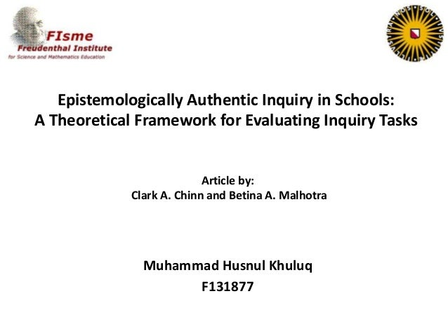 Epistemologically Authentic Inquiry in Schools: A Theoretical Framework for Evaluating Inquiry Tasks Muhammad Husnul Khulu...