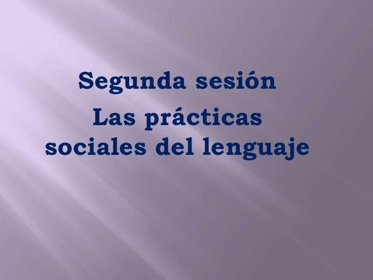 Segunda sesión    Las prácticassociales del lenguaje