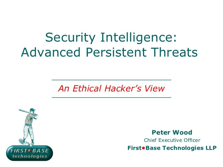 Security Intelligence:Advanced Persistent Threats     An Ethical Hacker's View                           Peter Wood       ...