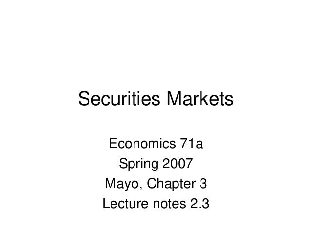 Securities MarketsEconomics 71aSpring 2007Mayo, Chapter 3Lecture notes 2.3