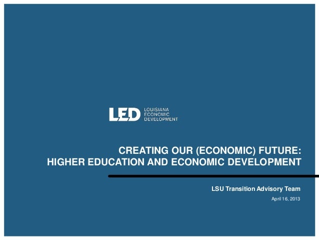 CREATING OUR (ECONOMIC) FUTURE: HIGHER EDUCATION AND ECONOMIC DEVELOPMENT