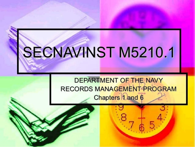 SECNAVINST M5210.1SECNAVINST M5210.1 DEPARTMENT OF THE NAVYDEPARTMENT OF THE NAVY RECORDS MANAGEMENT PROGRAMRECORDS MANAGE...