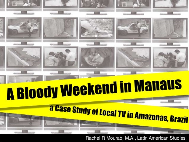 Bloody Weekend in Manaus - A case study of local TV in Amazonas, Brazil
