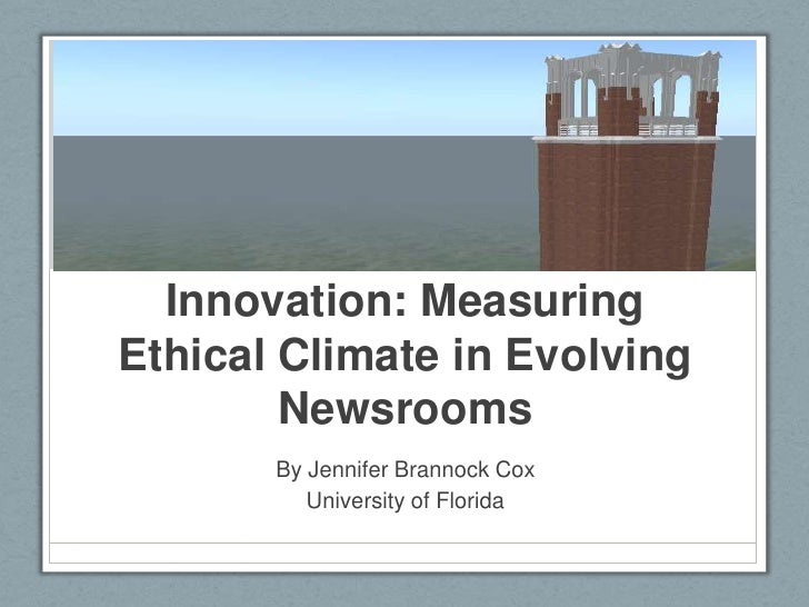 Desperation Versus Innovation: Measuring Ethical Climate in Evolving Newsrooms<br />By Jennifer Brannock Cox<br />Universi...