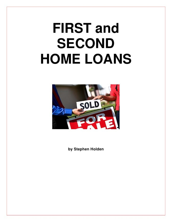 FIRST and   SECOND HOME LOANS        by Stephen Holden
