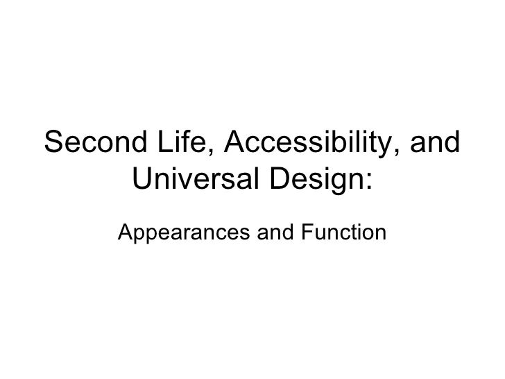 Second Life, Accessibility, and Universal Design: Appearances and Function