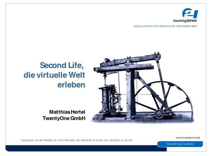 Second Life, die virtuelle Welt           erleben          Matthias Hertel      TwentyOne GmbH