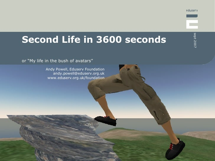 """sept 2007 Second Life in 3600 seconds  or """"My life in the bush of avatars""""            Andy Powell, Eduserv Foundation     ..."""