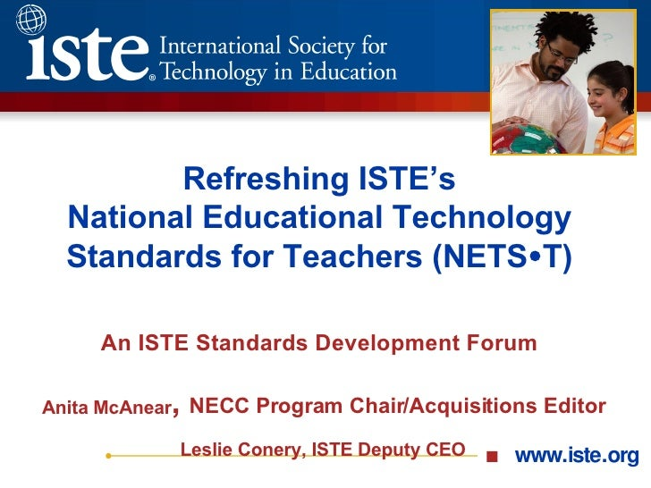 Refreshing ISTE's National Educational Technology Standards for Teachers (NETS  T) An ISTE Standards Development Forum   ...