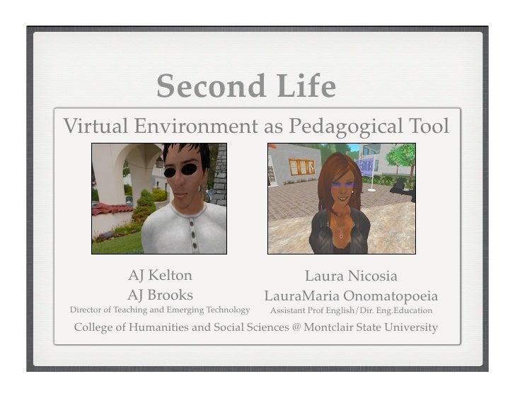 Second Life Virtual Environment as Pedagogical Tool                  AJ Kelton                              Laura Nicosia ...