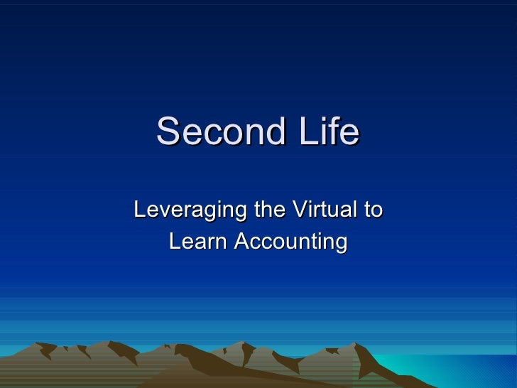 Second Life Leveraging the Virtual to Learn Accounting