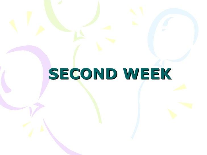 SECOND WEEK