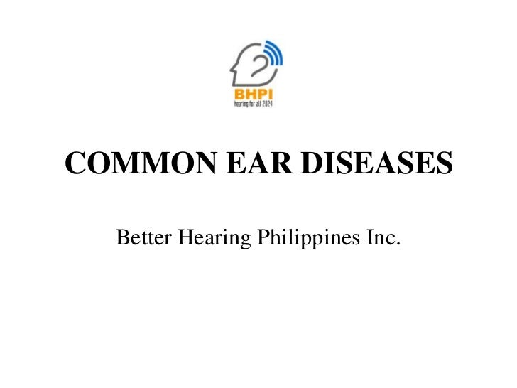 COMMON EAR DISEASES  Better Hearing Philippines Inc.