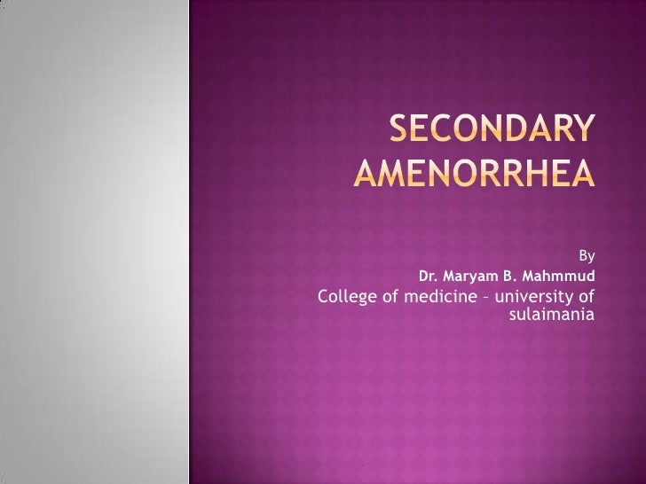 SECONDARY   AMENORRHEA<br />By  <br />Dr. Maryam B. Mahmmud<br />College of medicine – university of sulaimania<br />