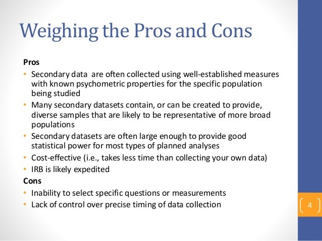 pros and cons of primary and secondary data What are the advantages of using secondary data over primary data when doing market research disadvantages how might primary data be obtained benefits.