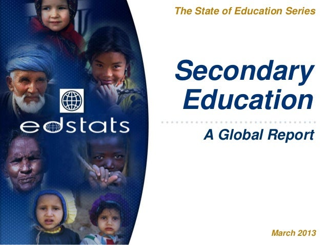 SecondaryEducationThe State of Education SeriesMarch 2013A Global Report