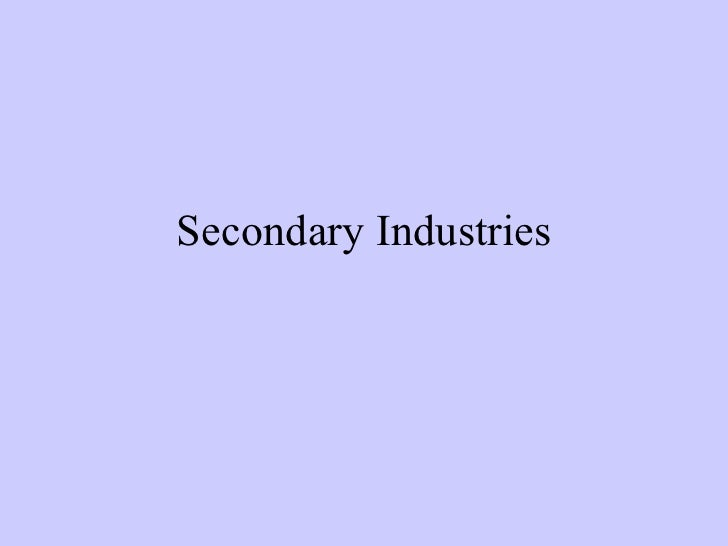 <ul>Secondary Industries </ul>