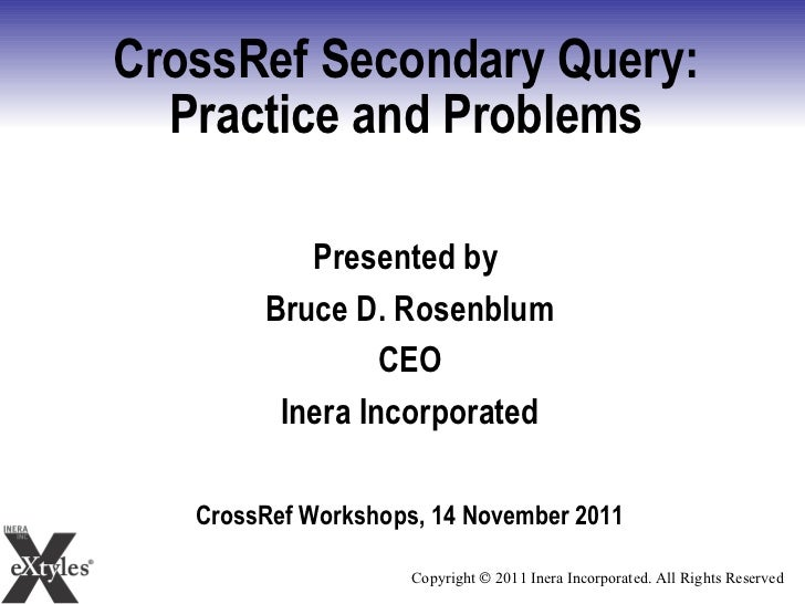 CrossRef Secondary Query: Practice and Problems <ul><li>Presented by  </li></ul><ul><li>Bruce D. Rosenblum </li></ul><ul><...