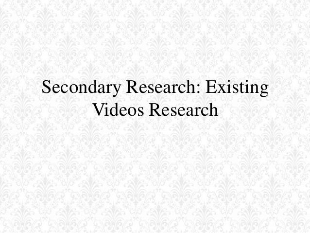 Secondary Research - Existing Videos Research