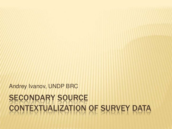 Secondary source contextualization of survey dataHDCA Annual conference, The Hague, 7th September 2011<br />Andrey Ivanov,...