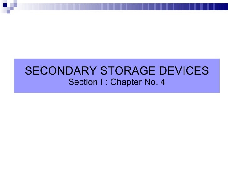 SECONDARY STORAGE DEVICES Section I : Chapter No. 4