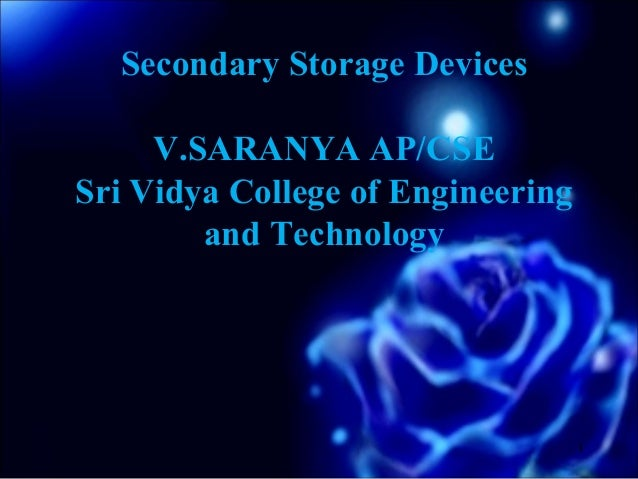 Secondary Storage Devices     V.SARANYA AP/CSESri Vidya College of Engineering        and Technology                      ...