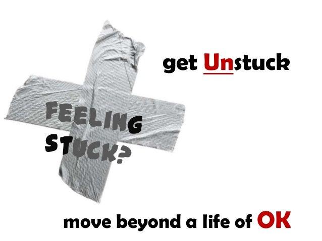 get Unstuckmove beyond a life of OK