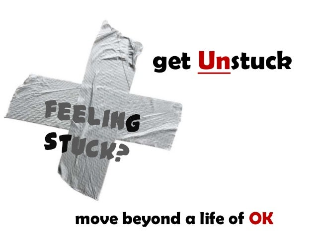 get Unstuckmove beyond a life of OK