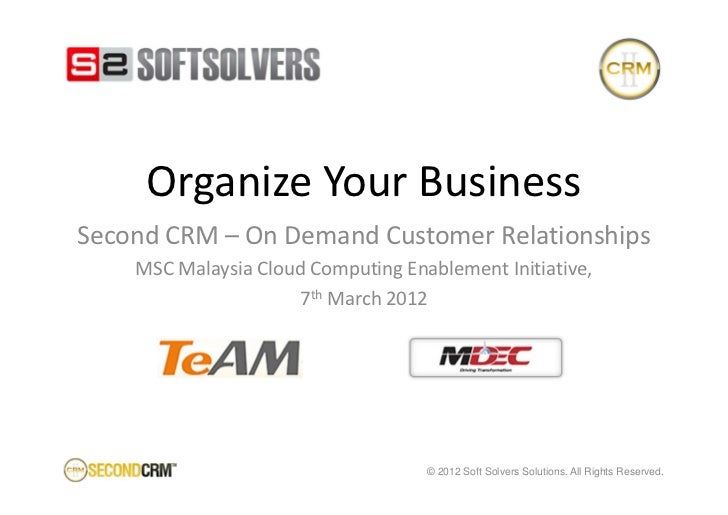 Organize Your BusinessSecond CRM – On Demand Customer Relationships    MSC Malaysia Cloud Computing Enablement Initiative,...