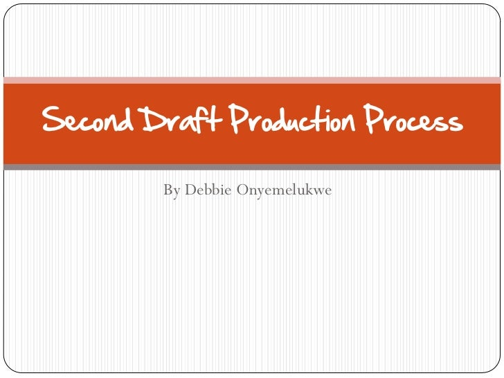 Second Draft Production Process        By Debbie Onyemelukwe