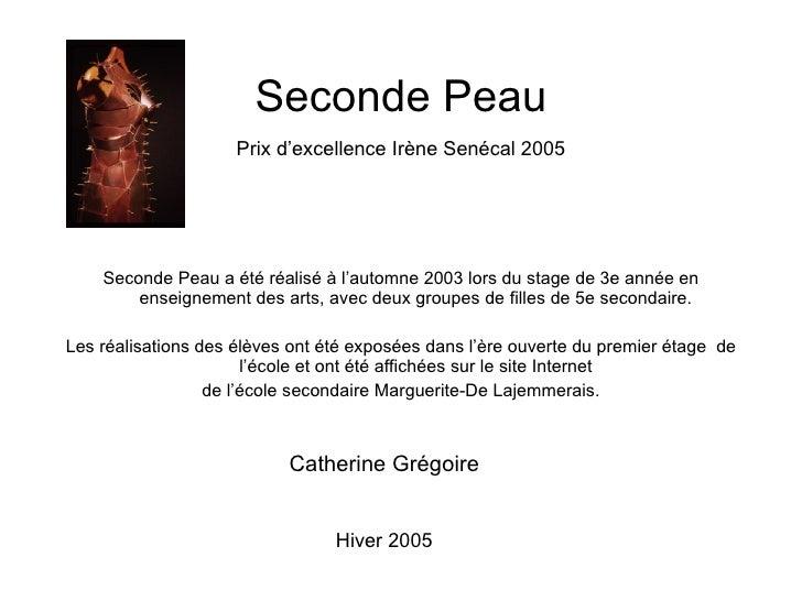 Seconde Peau <ul><li>Catherine Grégoire </li></ul><ul><li>Hiver 2005 </li></ul>Seconde Peau a été réalisé à l'automne 2003...
