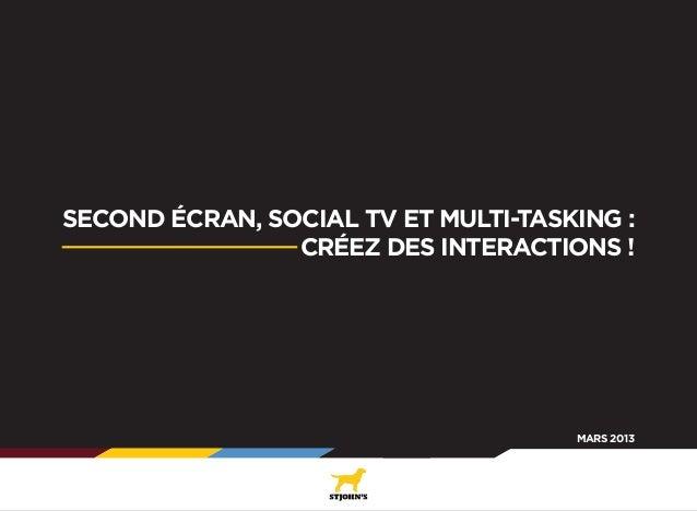 SECOND ÉCRAN, SOCIAL TV ET MULTI-TASKING : CRÉEZ DES INTERACTIONS !  MARS 2013