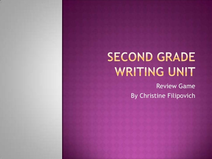 Second Grade Writing Unit<br />Review Game<br />By Christine Filipovich<br />