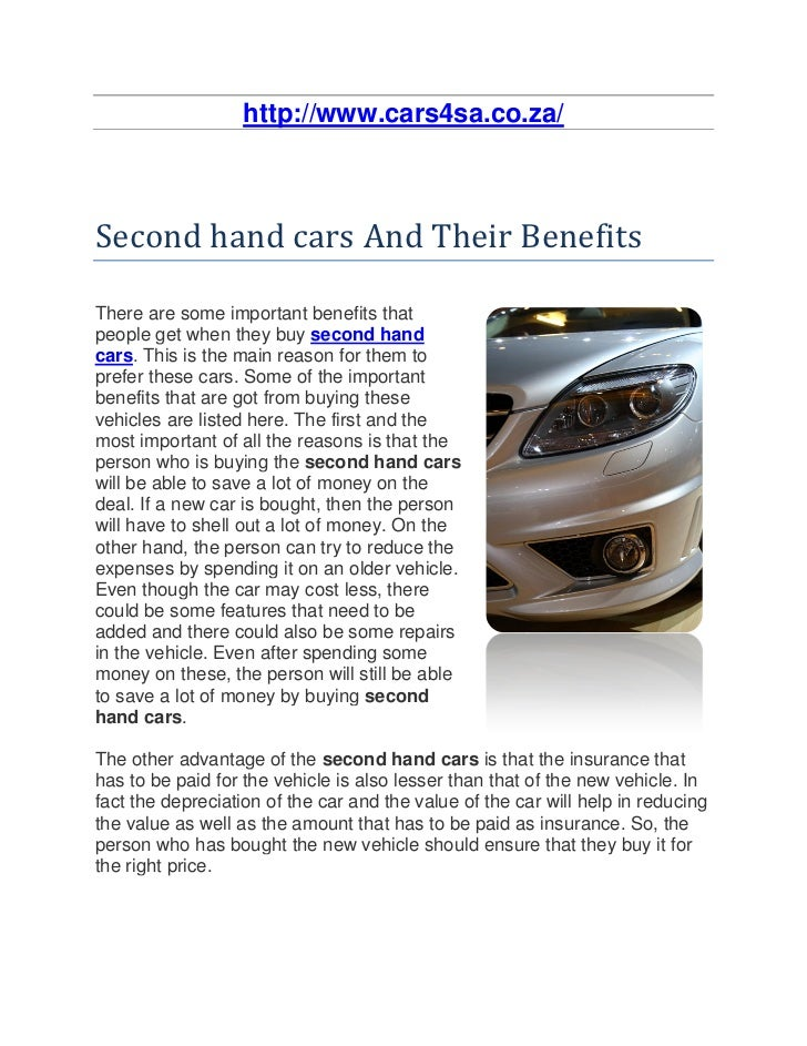 http://www.cars4sa.co.za/Second hand cars And Their BenefitsThere are some important benefits thatpeople get when they buy...