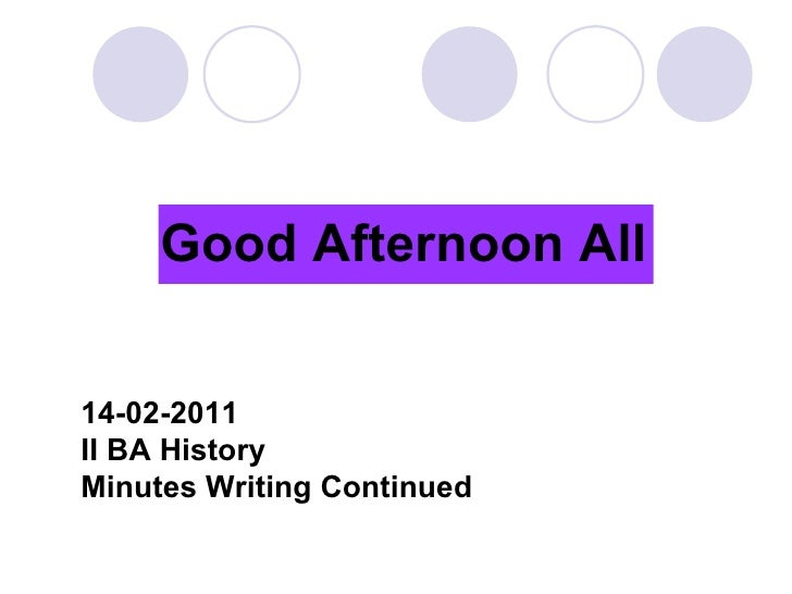 14-02-2011 II BA History Minutes Writing Continued Good Afternoon All