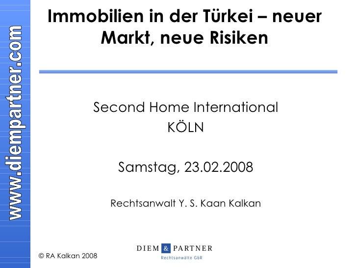 Immobilien in der Türkei – neuer Markt, neue Risiken<br />Second Home International<br />KÖLN<br />Samstag, 23.02.2008<br ...