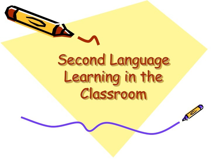 Second Language Learning in the Classroom<br />
