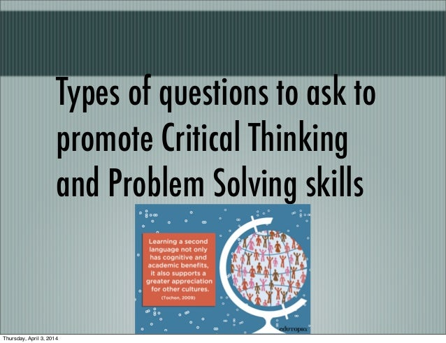 types of critical thinking questions Then too, there are specific types of critical thinking that are characteristic of  it's  time to ask a fundamental question: can critical thinking actually be taught.